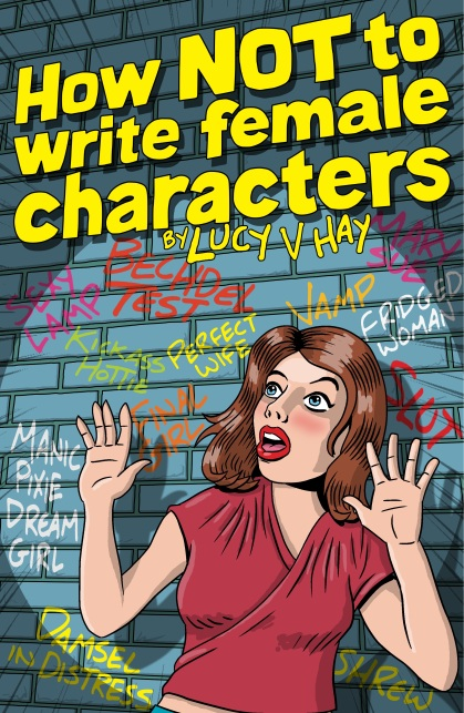 How Not To Write Female Characters by Lucy V. Hay